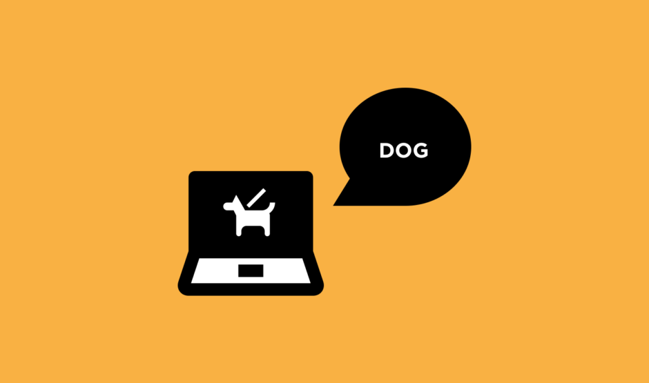 "Image depicting how an example of how screenreaders work to make a website accessible for visually impaired or blind users. The screen shows an image of the dog, with a speech bubble next to it that says ""dog""."