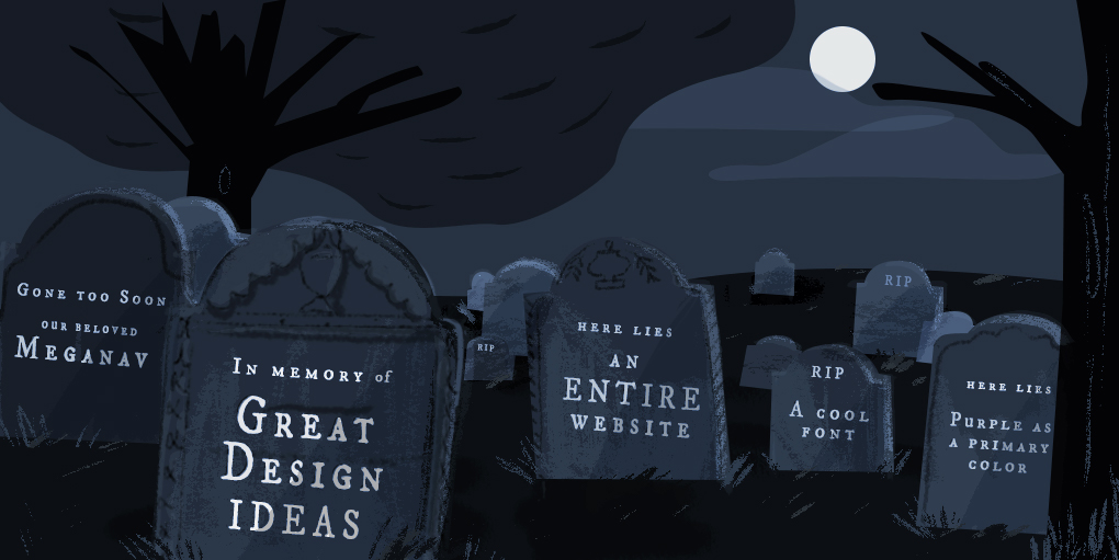 "Graphic of a graveyard at night with several phrases written on tombstone related to design such as ""RIP A Cool Font"""