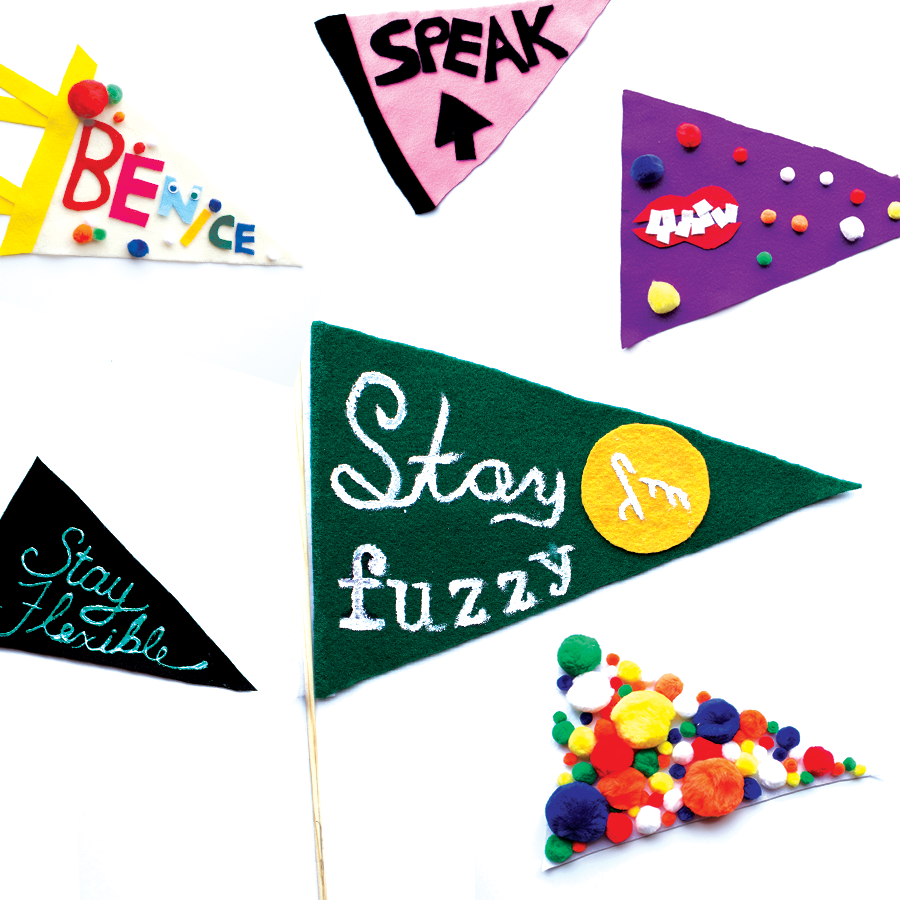Various felt flag pennants, Some say: Speak up, Be nice, Stay Fuzzy, Stay Flexible