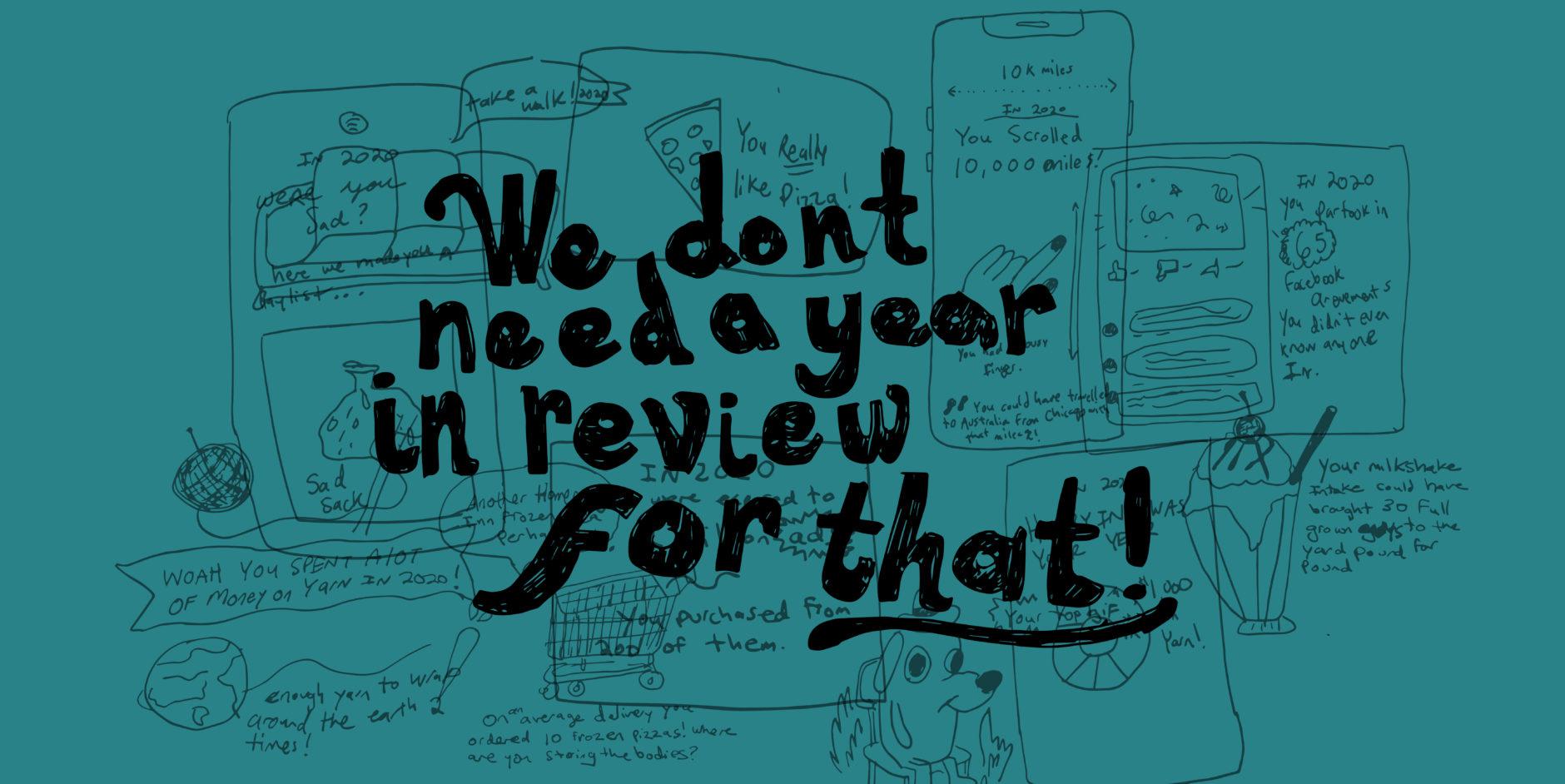 Illustration of a variety of overlapping doodles of personal data, with the words We don't need a year in review for that