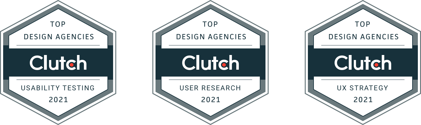 3 Clutch awards for Top Design Agencies 2021 - Usability Testing, User Research, and UX Strategy